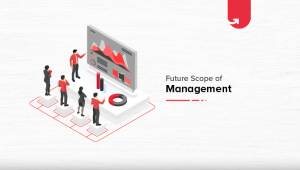 Future Scope of Management: Scope, Salary, Career Opportunities