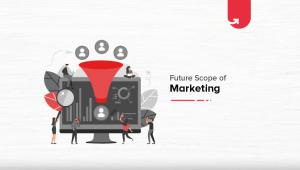 Future Scope of Marketing: Scope, Salary, Career Opportunities