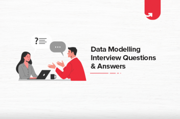 Top 20 Most Popular Data Modelling Interview Questions & Answers [For Beginners & Experienced]