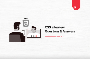 Top 40 Most Common CSS Interview Questions and Answers [For Freshers & Experienced]
