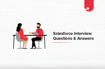 Top 20 Most Popular Salesforce Interview Questions & Answers [For Freshers & Experienced]