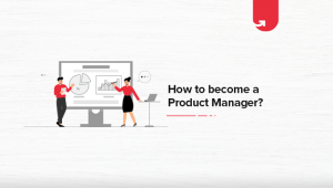 How To Become a Product Manager? 5 Simple Steps to Follow in 2021