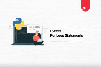 Python For Loop Statement Statements: For, While, Nested Loops [Examples]