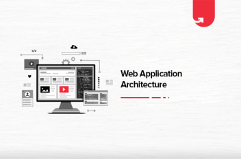 Web Application Architecture: Function, Components, Types & Real Life Examples