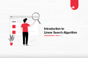 Introduction to Linear Search Algorithm: Introduction & Features[With Examples]