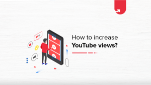 How to Increase Views on YouTube in 2021?