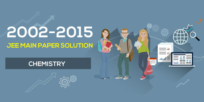 JEE Main Paper Solution Chemistry Chapterwise 2002 -2015