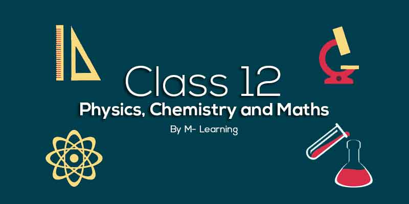 Class 12th - Physics, Chemistry and Maths