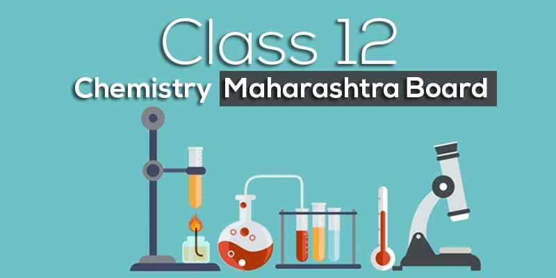 Class 12 Chemistry - Maharashtra Board