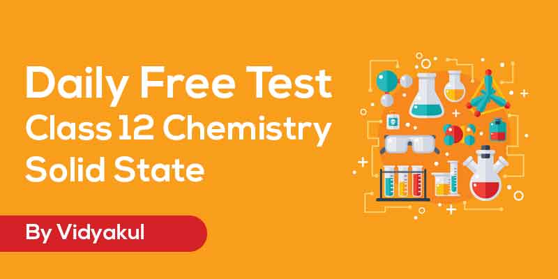 Class 12 Chemistry - Solid State Free Test