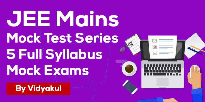 JEE Mains Mock Test Series | 5 Full Syllabus Mock Exams